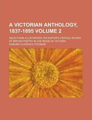 A Victorian Anthology, 1837-1895; Selections Illustrating the Editor's Critical Review of British Poetry in the Reign of Victoria Volume 2