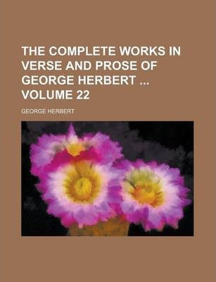 The Complete Works in Verse and Prose of George Herbert Volume 22