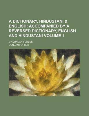 A Dictionary, Hindustani & English; By Duncan Forbes Volume 1