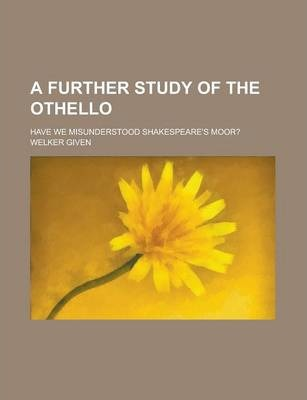 A Further Study of the Othello; Have We Misunderstood Shakespeare's Moor?