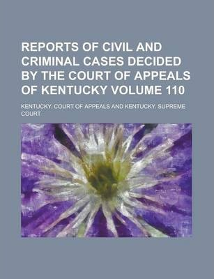 Reports of Civil and Criminal Cases Decided by the Court of Appeals of Kentucky Volume 110