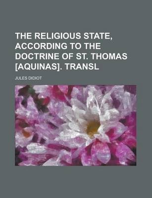 The Religious State, According to the Doctrine of St. Thomas [Aquinas]. Transl