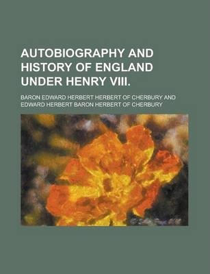 Autobiography and History of England Under Henry VIII