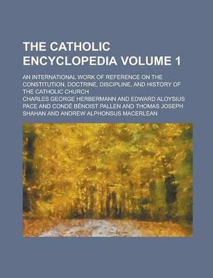 The Catholic Encyclopedia; An International Work of Reference on the Constitution, Doctrine, Discipline, and History of the Catholic Church Volume 1
