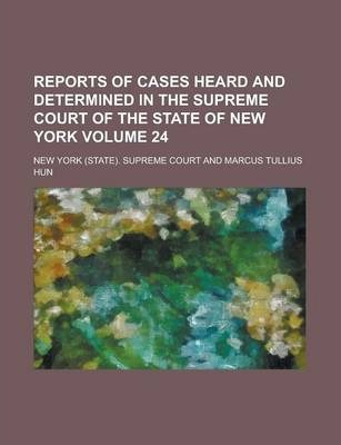 Reports of Cases Heard and Determined in the Supreme Court of the State of New York Volume 24