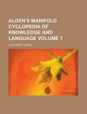 Alden's Manifold Cyclopedia of Knowledge and Language Volume 1