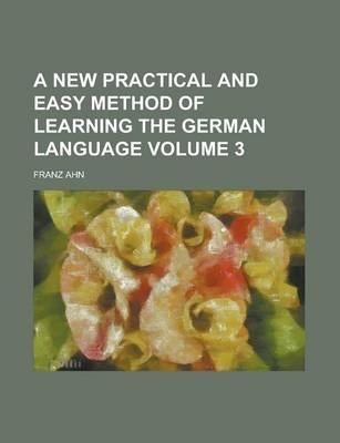 A New Practical and Easy Method of Learning the German Language Volume 3