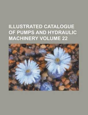 Illustrated Catalogue of Pumps and Hydraulic Machinery Volume 22