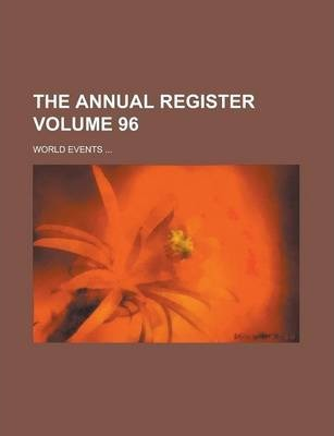 The Annual Register; World Events ... Volume 96