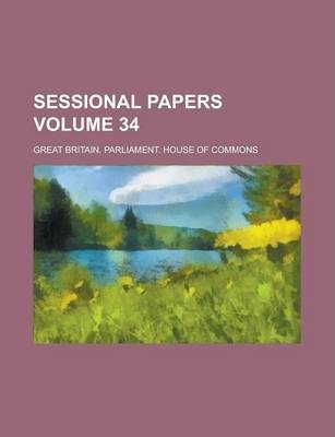 Sessional Papers Volume 34