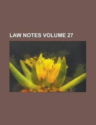 Law Notes Volume 27