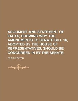 Argument and Statement of Facts, Showing Why the Amendments to Senate Bill 16, Adopted by the House of Representatives, Should Be Concurred in by the Senate