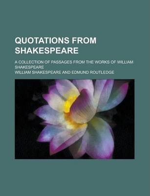 Quotations from Shakespeare; A Collection of Passages from the Works of William Shakespeare