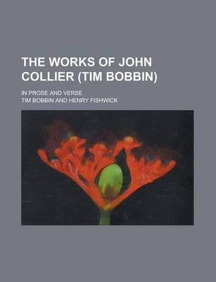 The Works of John Collier (Tim Bobbin); In Prose and Verse