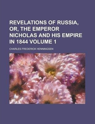Revelations of Russia, Or, the Emperor Nicholas and His Empire in 1844 Volume 1