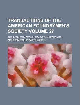 Transactions of the American Foundrymen's Society Volume 27