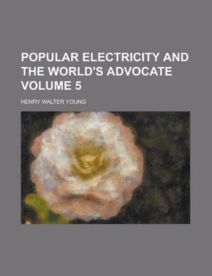 Popular Electricity and the World's Advocate Volume 5