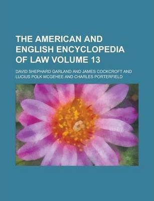 The American and English Encyclopedia of Law Volume 13