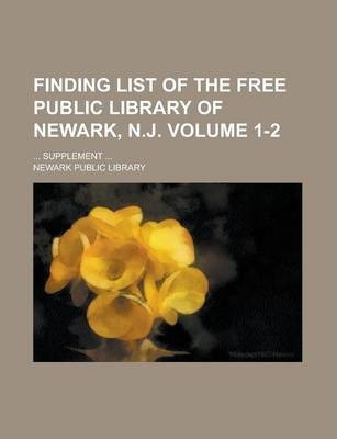Finding List of the Free Public Library of Newark, N.J; ... Supplement ... Volume 1-2