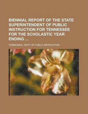 Biennial Report of the State Superintendent of Public Instruction for Tennessee for the Scholastic Year Ending