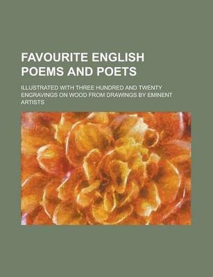 Favourite English Poems and Poets; Illustrated with Three Hundred and Twenty Engravings on Wood from Drawings by Eminent Artists