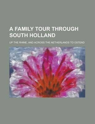 A Family Tour Through South Holland; Up the Rhine, and Across the Netherlands to Ostend