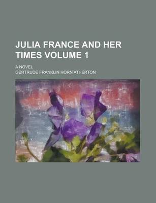 Julia France and Her Times; A Novel Volume 1