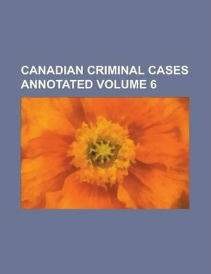 Canadian Criminal Cases Annotated Volume 6