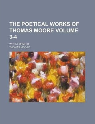 The Poetical Works of Thomas Moore; With a Memoir Volume 3-4