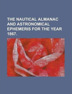 The Nautical Almanac and Astronomical Ephemeris for the Year 1867