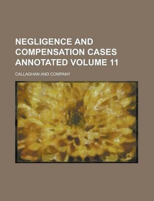 Negligence and Compensation Cases Annotated Volume 11