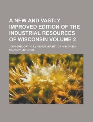 A New and Vastly Improved Edition of the Industrial Resources of Wisconsin Volume 2