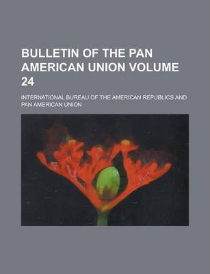 Bulletin of the Pan American Union Volume 24