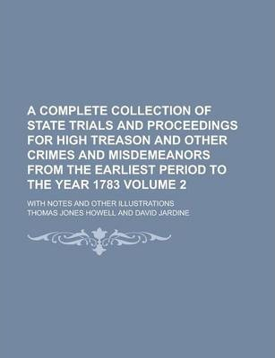 A Complete Collection of State Trials and Proceedings for High Treason and Other Crimes and Misdemeanors from the Earliest Period to the Year 1783; With Notes and Other Illustrations Volume 2