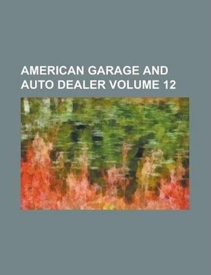American Garage and Auto Dealer Volume 12
