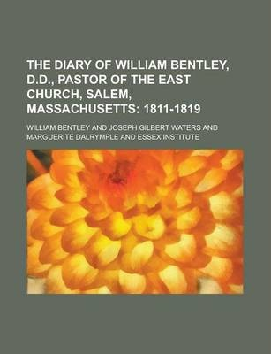 The Diary of William Bentley, D.D., Pastor of the East Church, Salem, Massachusetts