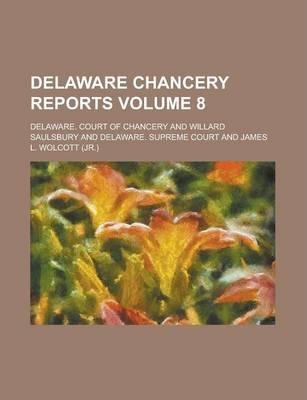Delaware Chancery Reports Volume 8