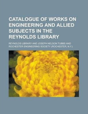 Catalogue of Works on Engineering and Allied Subjects in the Reynolds Library