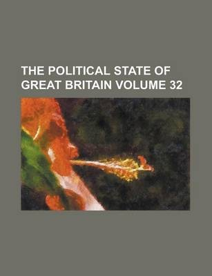 The Political State of Great Britain Volume 32