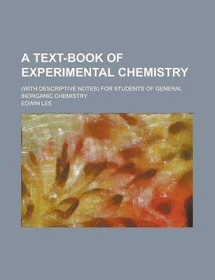 A Text-Book of Experimental Chemistry; (With Descriptive Notes) for Students of General Inorganic Chemistry