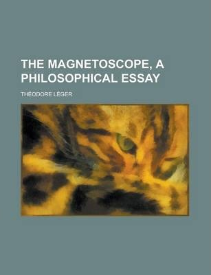 The Magnetoscope, a Philosophical Essay