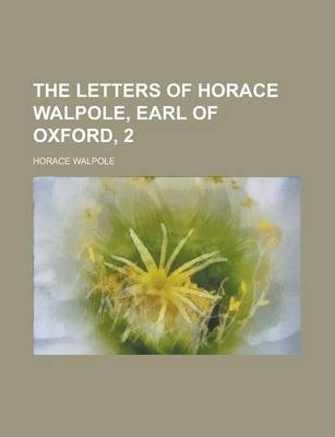 The Letters of Horace Walpole, Earl of Oxford, 2