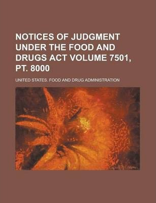 Notices of Judgment Under the Food and Drugs ACT Volume 7501, PT. 8000