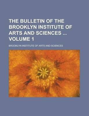The Bulletin of the Brooklyn Institute of Arts and Sciences Volume 1