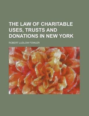 The Law of Charitable Uses, Trusts and Donations in New York