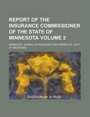 Report of the Insurance Commissioner of the State of Minnesota Volume 2
