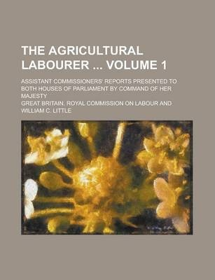 The Agricultural Labourer; Assistant Commissioners' Reports Presented to Both Houses of Parliament by Command of Her Majesty Volume 1