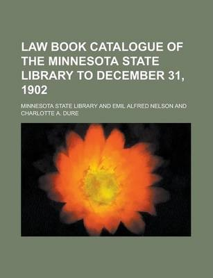 Law Book Catalogue of the Minnesota State Library to December 31, 1902
