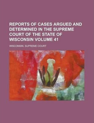 Reports of Cases Argued and Determined in the Supreme Court of the State of Wisconsin Volume 41