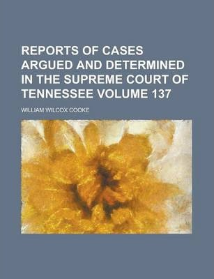 Reports of Cases Argued and Determined in the Supreme Court of Tennessee Volume 137